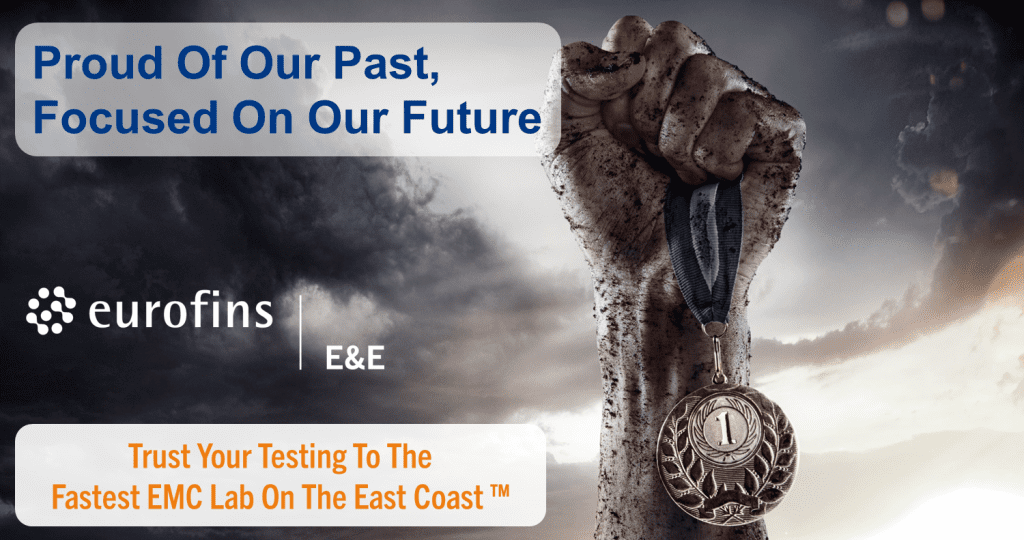 Eurofins E&E is powered by pride and focused on the future. Trust your EMC testing to the Fastest EMC Lab on the East Coast!